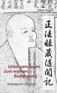 Unterweisungen zum wahren Buddha-Weg. Shobogenzo Zuimonki - Dogen, Eihei