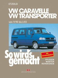 So wird's gemacht. T4: VW Caravelle / Transporter / Multivan / California von 9/90 bis 1/03 - Etzold, Rüdiger
