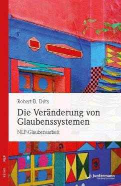 Die Veränderung von Glaubenssystemen - Dilts, Robert B.