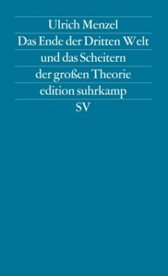 Das Ende der Dritten Welt und das Scheitern der großen Theorie - Menzel, Ulrich