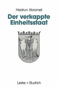 Der verkappte Einheitsstaat - Abromeit, Heidrun