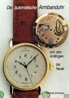 Die automatische Armbanduhr von den Anfängen bi...