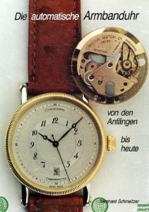 Die automatische Armbanduhr von den Anfängen bis heute - Schmeltzer, Bernhard