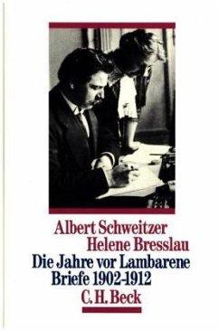 Die Jahre vor Lambarene - Schweitzer, Albert; Bresslau, Helene