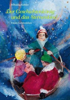 Der Geschichtenkönig und das Sternenkind - Köhler, Henning