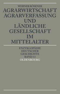 Agrarwirtschaft, Agrarverfassung und ländliche Gesellschaft im Mittelalter - Rösener, Werner