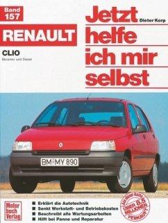 Renault Clio, Benziner und Diesel / Jetzt helfe ich mir selbst Bd.157 - Korp, Dieter