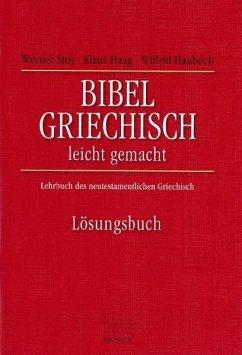Bibelgriechisch leichtgemacht. Lösungsbuch - Stoy, Werner; Haag, Klaus; Haubeck, Wilfrid