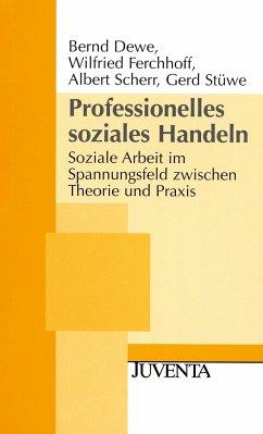 Professionelles soziales Handeln - Dewe, Bernd;Ferchhoff, Wilfried;Scherr, Albert