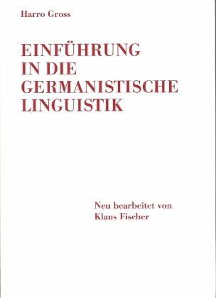 Einführung in die germanistische Linguistik - Gross, Harro