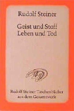 Geist und Stoff, Leben und Tod - Steiner, Rudolf
