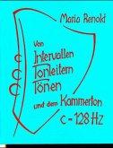Von Intervallen, Tonleitern, Tönen und dem Kammerton c=128 Hertz