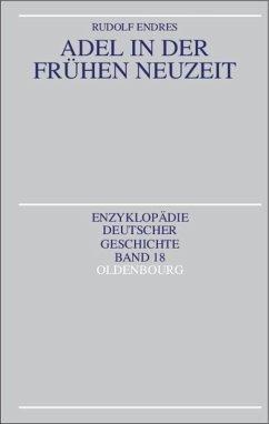 Adel in der Frühen Neuzeit - Endres, Rudolf