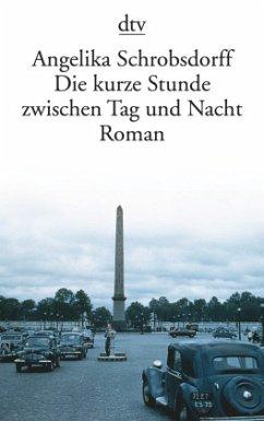 Die kurze Stunde zwischen Tag und Nacht - Schrobsdorff, Angelika