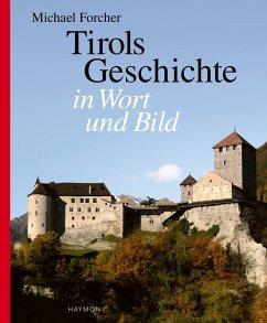 Tirols Geschichte in Wort und Bild - Forcher, Michael