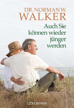 Auch Sie können wieder jünger werden - Walker, Norman W.