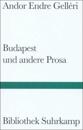 Budapest und andere Prosa - Gelleri, Andor E.
