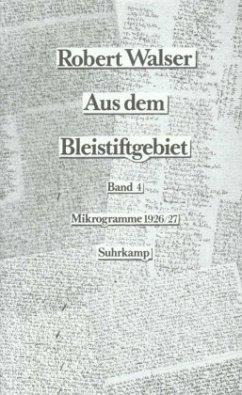 Mikrogramme aus den Jahren 1926-1927 / Aus dem Bleistiftgebiet, 6 Bde. Bd.4 - Walser, Robert