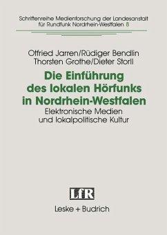Die Einführung des lokalen Hörfunks in Nordrhein-Westfalen - Bendlin, Rüdiger; Grothe, Thorsten; Jarren, Otfried; Stroll, Dieter