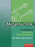 Metalltechnik. Fachbildung Technische Kommunikation. Arbeitsblätter