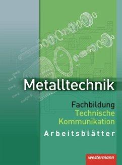 Metalltechnik. Fachbildung Technische Kommunikation. Arbeitsblätter - Kaese, Jürgen;Rund, Wolfgang