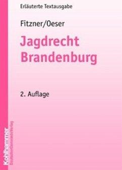 Jagdrecht Brandenburg - Fitzner, Norbert; Oeser, Frank