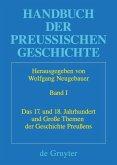 Handbuch der Preußischen Geschichte Band 01. Das 17. und 18. Jahrhundert und große Themen der Geschichte Preußens