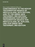 Concordance to the Novum Testamentum Graece of Nestle-Aland, 26th edition, and to the Greek New Testament, 3rd edition/ Konkordanz zum Novum Testamentum Graece von Nestle-Aland, 26. Auflage, und zum Greek New Testament, 3rd edition