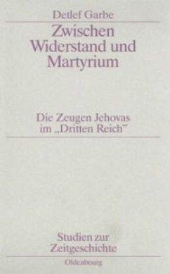 Zwischen Widerstand und Martyrium - Garbe, Detlef