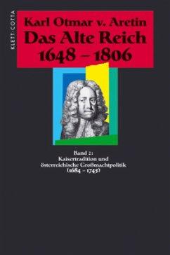 Kaisertradition und österreichische Großmachtpolitik (1684-1745) / Das alte Reich 1648-1806, 4 Bde. Bd.2 - Aretin, Karl O. Frhr. von