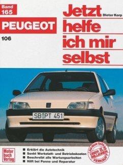 Peugeot 106 / Jetzt helfe ich mir selbst Bd.165 - Korp, Dieter