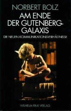 Am Ende der Gutenberg-Galaxis - Bolz, Norbert