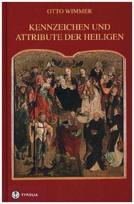 Kennzeichen und Attribute der Heiligen - Wimmer, Otto