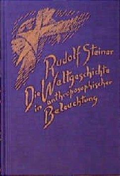 Die Weltgeschichte in anthroposophischer Beleuchtung und als Grundlage der Erkenntnis des Menschengeistes - Steiner, Rudolf