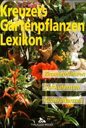Zimmerpflanzen sukkulenten k belpflanzen kreuzers gartenpflanzen lexikon bd 5 von johannes - Zimmerpflanzen sukkulenten ...