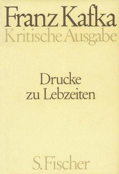 Drucke zu Lebzeiten. Kritische Ausgabe - Kafka, Franz