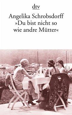 ´Du bist nicht so wie andre Mütter` - Schrobsdorff, Angelika