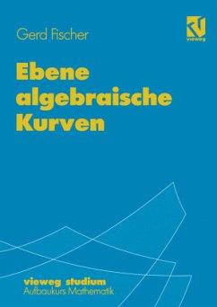 Ebene algebraische Kurven - Fischer, Gerd