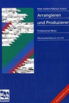 Arrangieren und Produzieren, m. CD-Audio