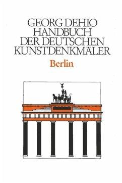 Dehio - Handbuch der deutschen Kunstdenkmäler / Berlin - Dehio, Georg