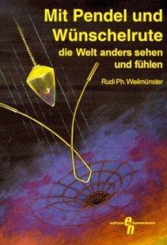 Mit Pendel und Wünschelrute die Welt anders sehen und fühlen - Weilmünster, Rudi Ph.