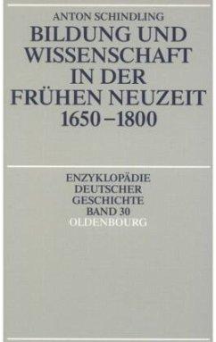 Bildung und Wissenschaft in der frühen Neuzeit 1650 - 1800 - Schindling, Anton