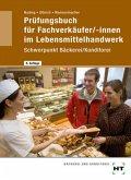 Prüfungsbuch für Fachverkäufer/-innen im Lebensmittelhandwerk, Schwerpunkt Bäckerei/Konditorei