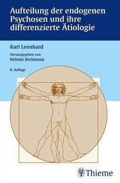 Aufteilung der endogenen Psychosen und ihre differenzierte Ätiologie - Leonhard, Karl