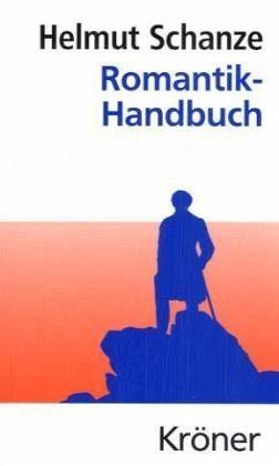 Romantik- Handbuch. Helmut Schanze