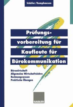 Prüfungsvorbereitung für Kaufleute für Bürokommunikation - Schäfer, Michael J.; Kamphausen, Rudolf E.
