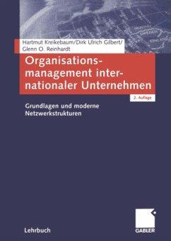 Organisationsmanagement internationaler Unternehmen - Kreikebaum, Hartmut;Gilbert, Dirk Ulrich;Reinhardt, Glenn
