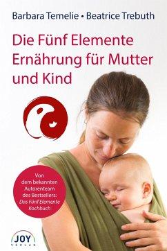 Die Fünf Elemente Ernährung für Mutter und Kind - Temelie, Barbara; Trebuth, Beatrice