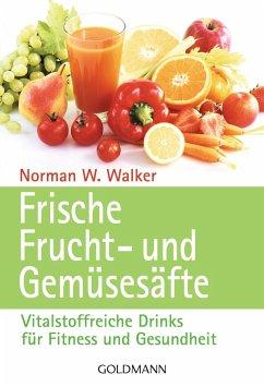 Frische Frucht- und Gemüsesäfte - Walker, Norman W.