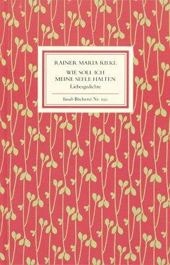 Wie soll ich meine Seele halten - Rilke, Rainer Maria